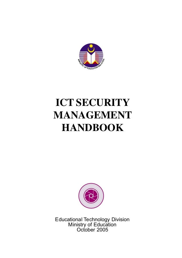ICT SECURITY MANAGEMENT HANDBOOK Educational Technology Division Ministry of Education October 2005 MINIST RY OF EDUCATION...