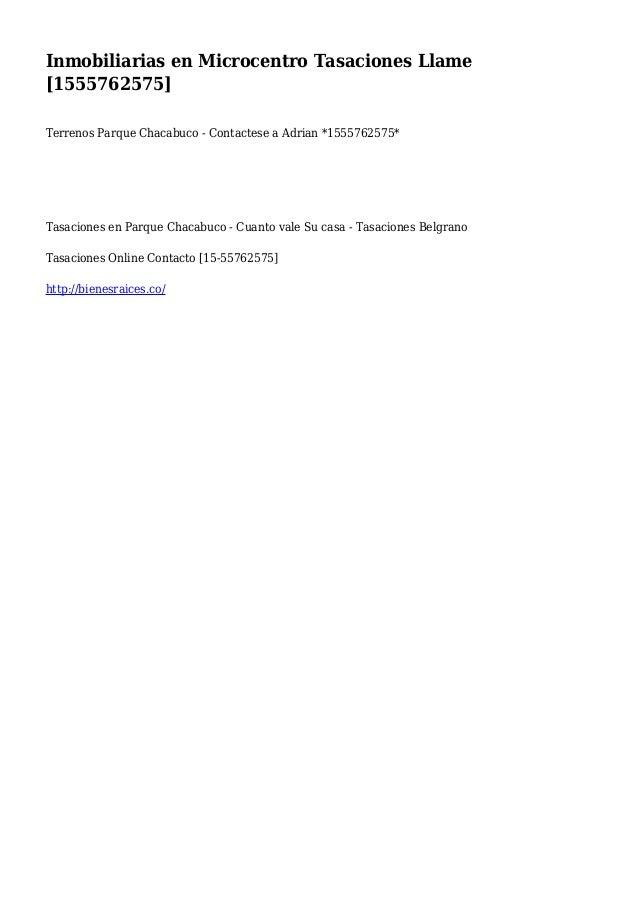 Inmobiliarias en Microcentro Tasaciones Llame [1555762575] Terrenos Parque Chacabuco - Contactese a Adrian *1555762575* Ta...