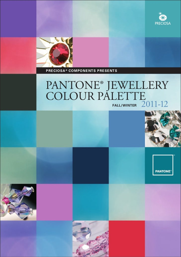 PRECIOSA ® COMP O N E N T S P R E S E N T SPANTONE® JEWELLERYCOLOUR PALETTE                                        FALL/WI...