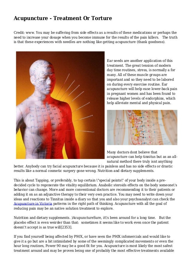 Acupuncture - Treatment Or Torture Credit: www. You may be suffering from side effects as a results of these medications o...
