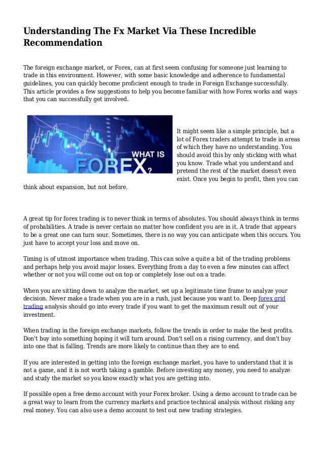 Understanding The Fx Market Via These Incredible Recommendation The foreign exchange market, or Forex, can at first seem c...
