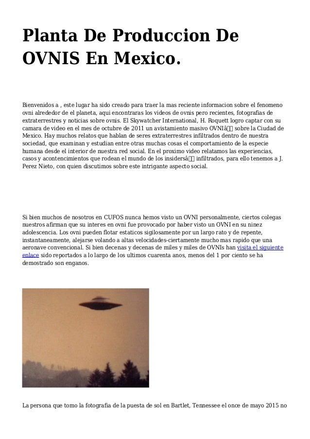 Planta De Produccion De OVNIS En Mexico. Bienvenidos a , este lugar ha sido creado para traer la mas reciente informacion ...