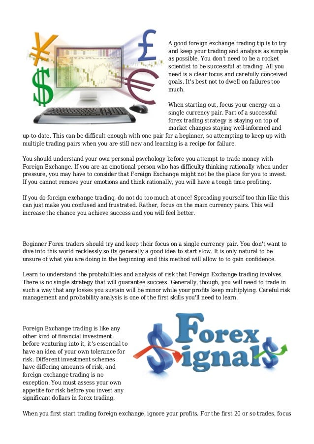 A good foreign exchange trading tip is to try and keep your trading and analysis as simple as possible. You don't need to ...