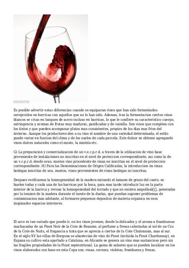 Es posible advertir estas diferencias cuando se equiparan vinos que han sido fermentados envejecidos en barricas con aquel...