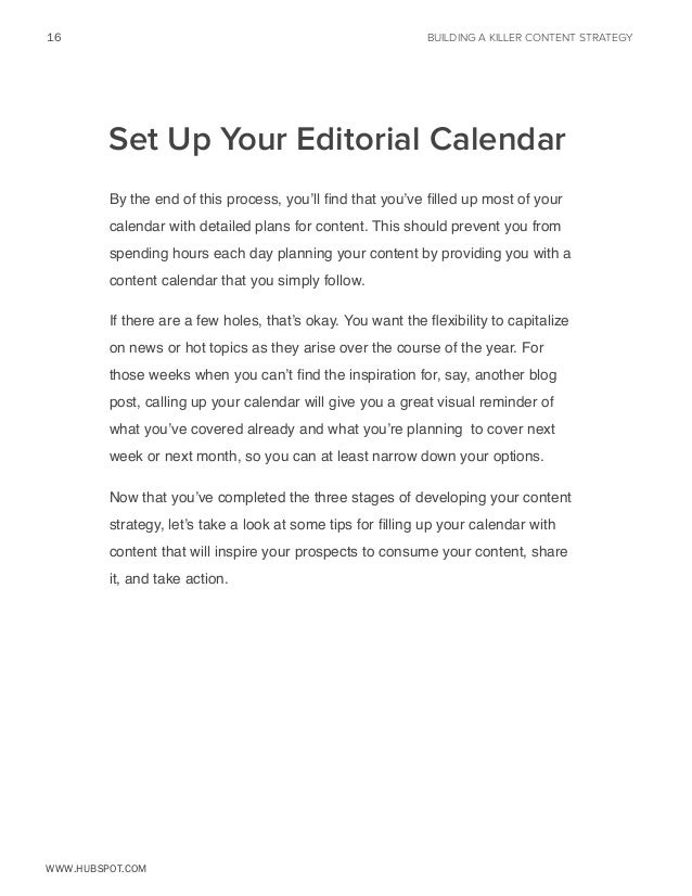 16  BUILDING A KILLER CONTENT STRATEGY  Set Up Your Editorial Calendar By the end of this process, you'll find that you've...