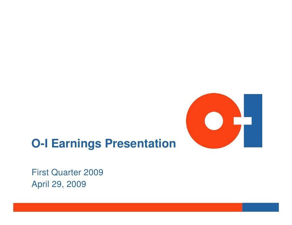 O-I Earnings Presentation  First Quarter 2009 April 29, 2009
