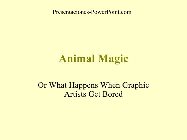 Animal Magic Or What Happens When Graphic Artists Get Bored Presentaciones-PowerPoint.com