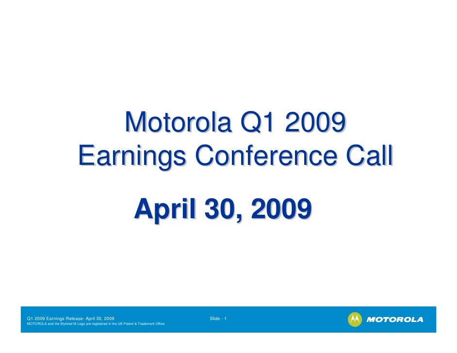 Motorola Q1 2009                               Earnings Conference Call                                                   ...