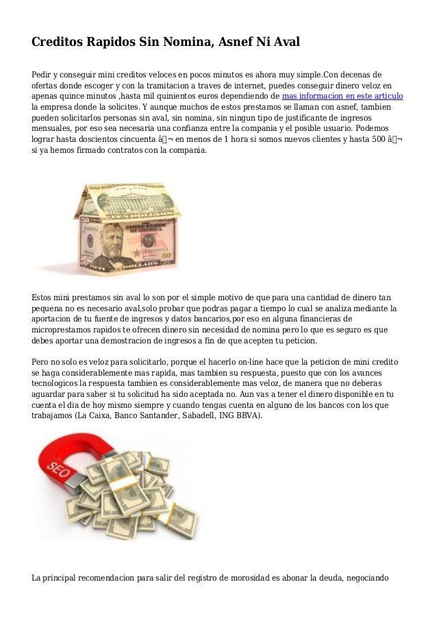 Creditos Rapidos Sin Nomina, Asnef Ni Aval Pedir y conseguir mini creditos veloces en pocos minutos es ahora muy simple.Co...