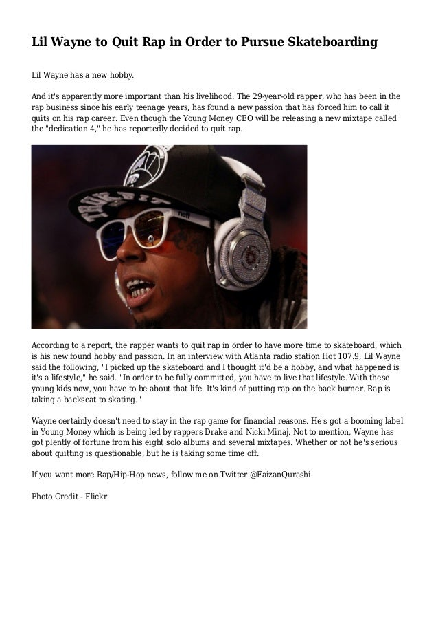 Lil Wayne to Quit Rap in Order to Pursue Skateboarding Lil Wayne has a new hobby. And it's apparently more important than ...