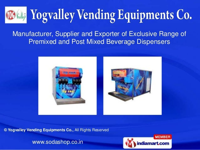Manufacturer, Supplier and Exporter of Exclusive Range of        Premixed and Post Mixed Beverage Dispensers© Yogvalley Ve...