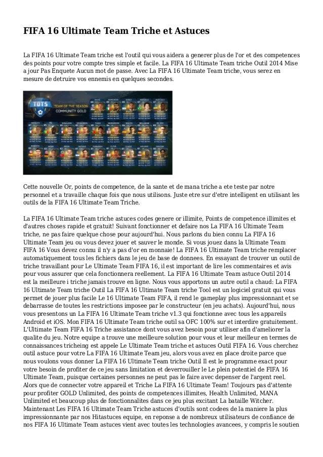 FIFA 16 Ultimate Team Triche et Astuces La FIFA 16 Ultimate Team triche est l'outil qui vous aidera a generer plus de l'or...