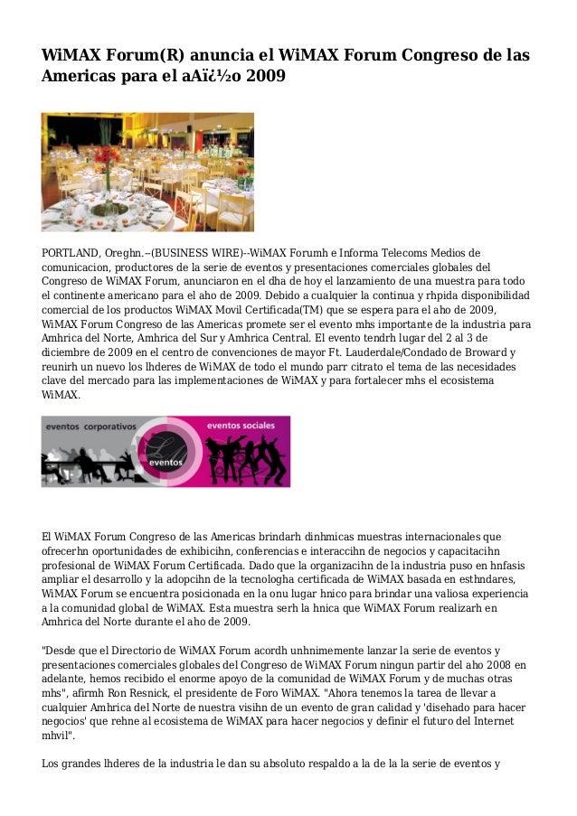 WiMAX Forum(R) anuncia el WiMAX Forum Congreso de las Americas para el aA�o 2009 PORTLAND, Oreghn.--(BUSINESS WIRE)--WiM...