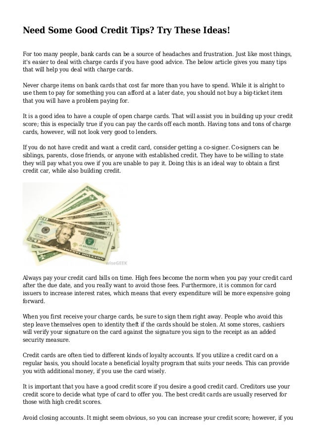 Need Some Good Credit Tips? Try These Ideas! For too many people, bank cards can be a source of headaches and frustration....
