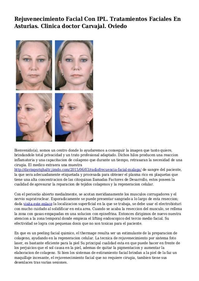 Rejuvenecimiento Facial Con IPL. Tratamientos Faciales En Asturias. Clinica doctor Carvajal. Oviedo Bienvenido(a), somos u...
