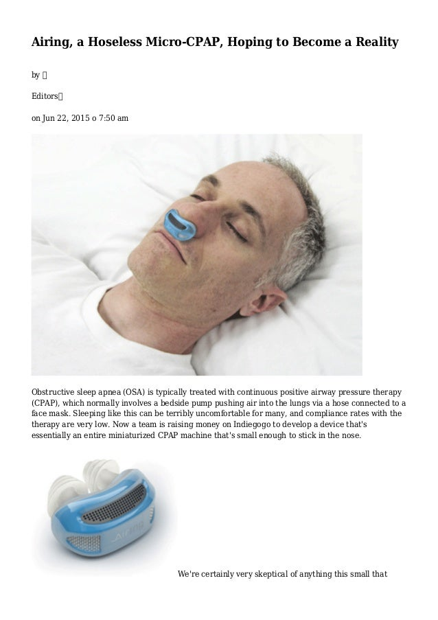 Airing, a Hoseless Micro-CPAP, Hoping to Become a Reality by  Editors on Jun 22, 2015 o 7:50 am Obstructive sleep apnea (O...