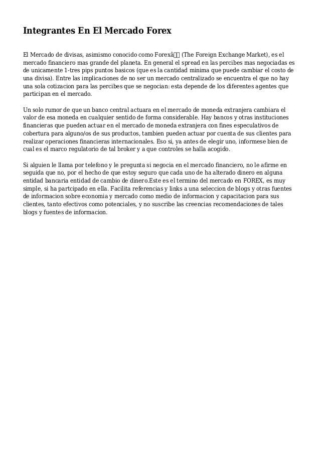 """Integrantes En El Mercado Forex El Mercado de divisas, asimismo conocido como Forex"""" (The Foreign Exchange Market), es e..."""