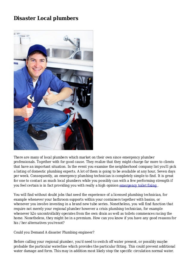 Disaster Local plumbers There are many of local plumbers which market on their own since emergency plumber professionals. ...