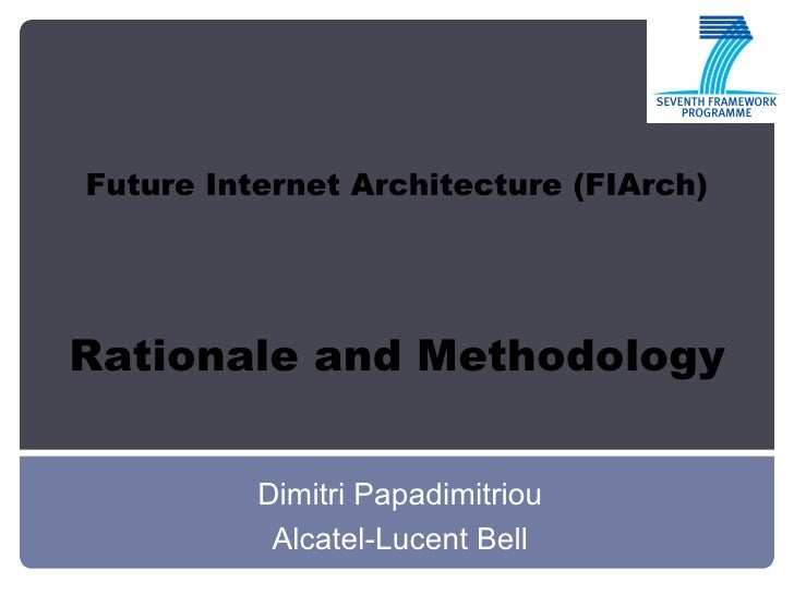 Future Internet Architecture (FIArch) Rationale and Methodology   Dimitri Papadimitriou Alcatel-Lucent Bell