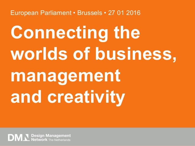 European Parliament • Brussels • 27 01 2016 Connecting the worlds of business, management and creativity