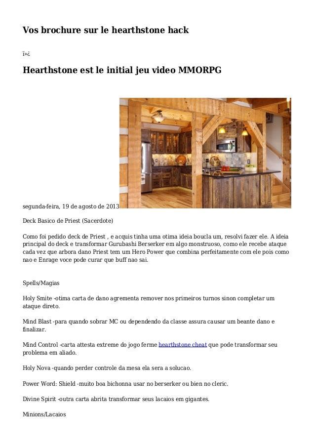 Vos brochure sur le hearthstone hack  Hearthstone est le initial jeu video MMORPG segunda-feira, 19 de agosto de 2013 D...