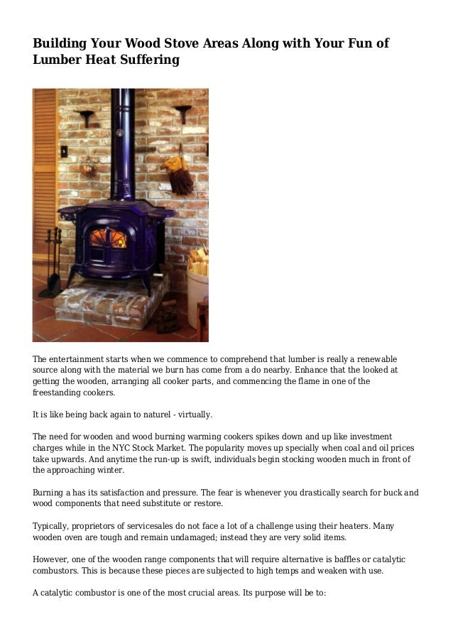 Building Your Wood Stove Areas Along with Your Fun of Lumber Heat Suffering The entertainment starts when we commence to c...