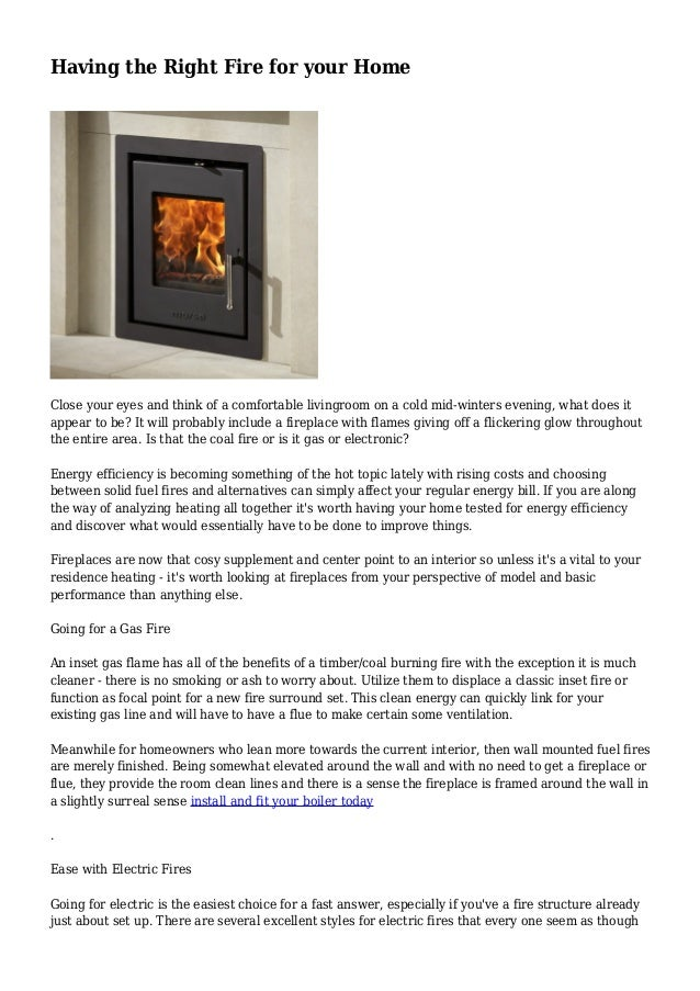 Having the Right Fire for your Home Close your eyes and think of a comfortable livingroom on a cold mid-winters evening, w...