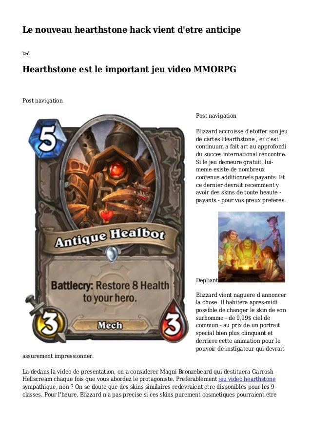 Le nouveau hearthstone hack vient d'etre anticipe  Hearthstone est le important jeu video MMORPG Post navigation Post n...