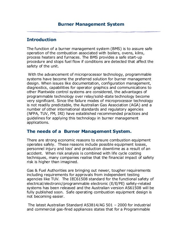 Burner Management System Introduction The function of a burner management system (BMS) is to assure safe operation of the ...