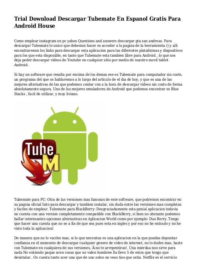Trial Download Descargar Tubemate En Espanol Gratis Para Android House Como emplear instagram en pc yahoo Questions and an...