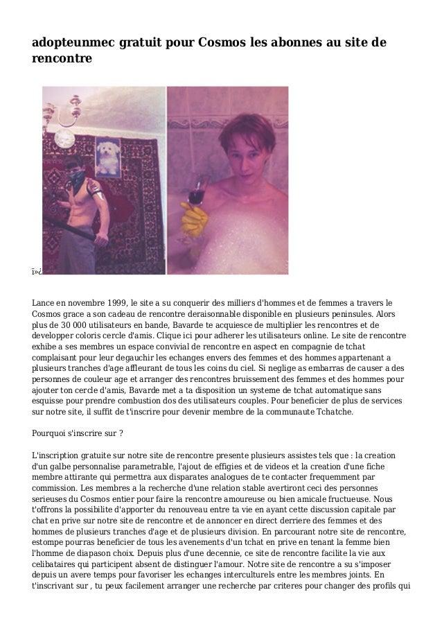 adopteunmec gratuit pour Cosmos les abonnes au site de rencontre  Lance en novembre 1999, le site a su conquerir des mi...