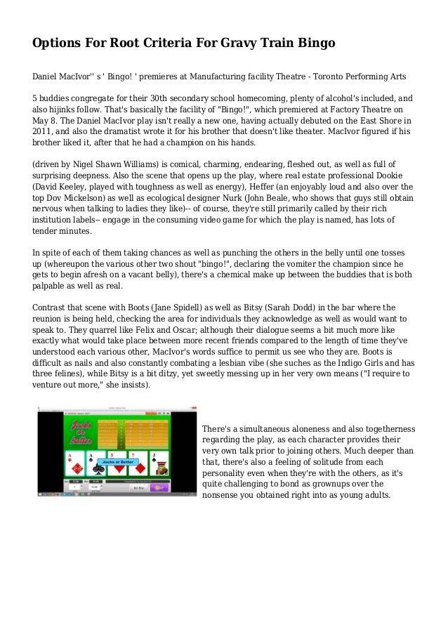 Options For Root Criteria For Gravy Train Bingo Daniel MacIvor'' s ' Bingo! ' premieres at Manufacturing facility Theatre ...