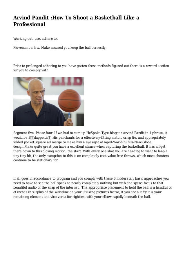 Arvind Pandit :How To Shoot a Basketball Like a Professional Working out, use, adhere to. Movement a few. Make assured you...