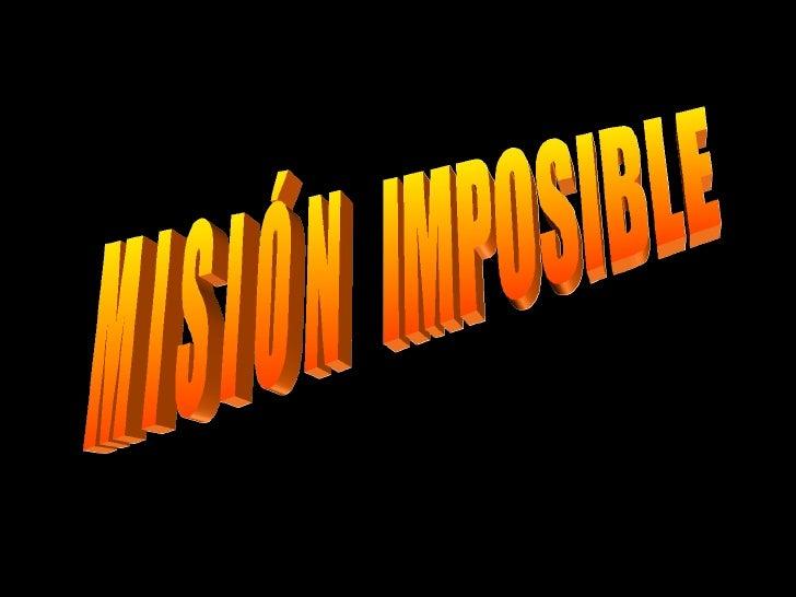 M I S I Ó N  IMPOSIBLE