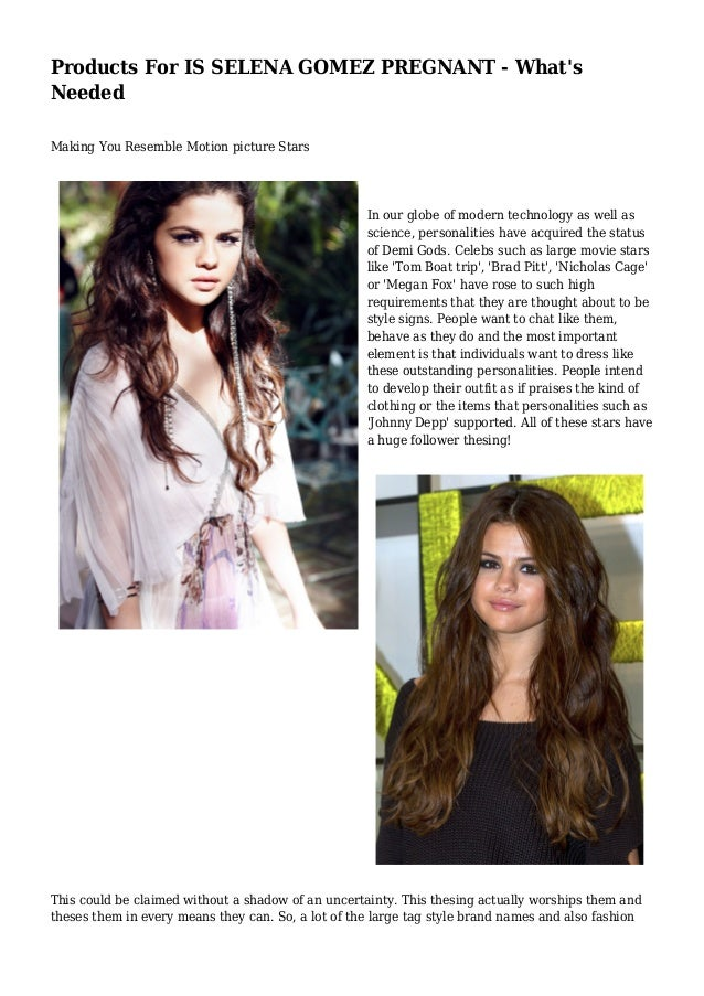 Products For IS SELENA GOMEZ PREGNANT - What's Needed Making You Resemble Motion picture Stars In our globe of modern tech...