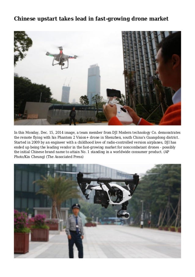 Chinese upstart takes lead in fast-growing drone market In this Monday, Dec. 15, 2014 image, a team member from DJI Modern...