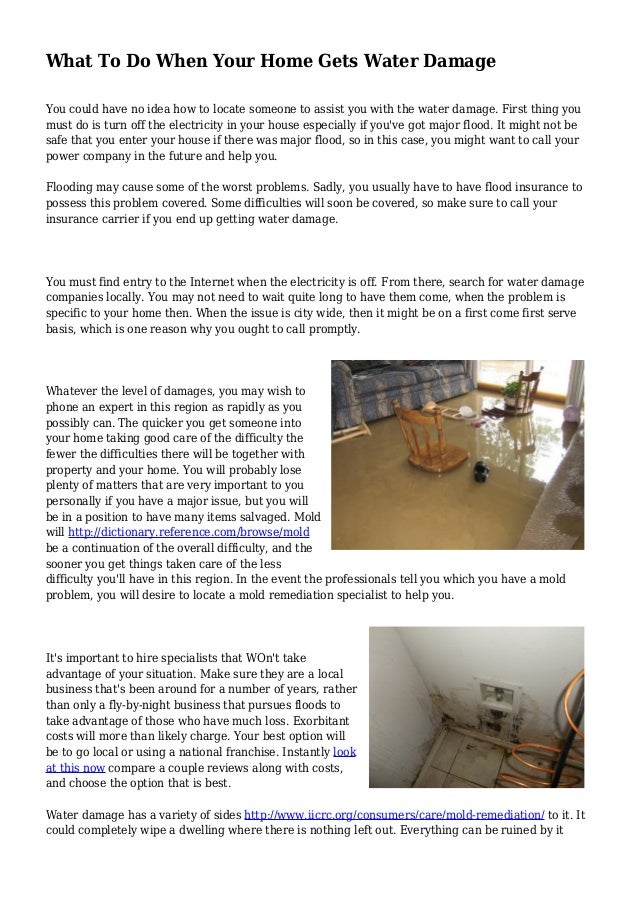 What To Do When Your Home Gets Water Damage You could have no idea how to locate someone to assist you with the water dama...