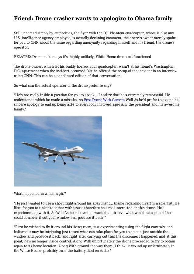 Friend: Drone crasher wants to apologize to Obama family Still unnamed simply by authorities, the flyer with the DJI Phant...