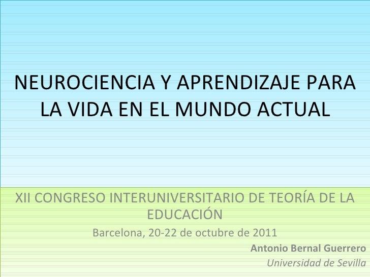 NEUROCIENCIA Y APRENDIZAJE PARA LA VIDA EN EL MUNDO ACTUAL XII CONGRESO INTERUNIVERSITARIO DE TEORÍA DE LA EDUCACIÓN Barce...