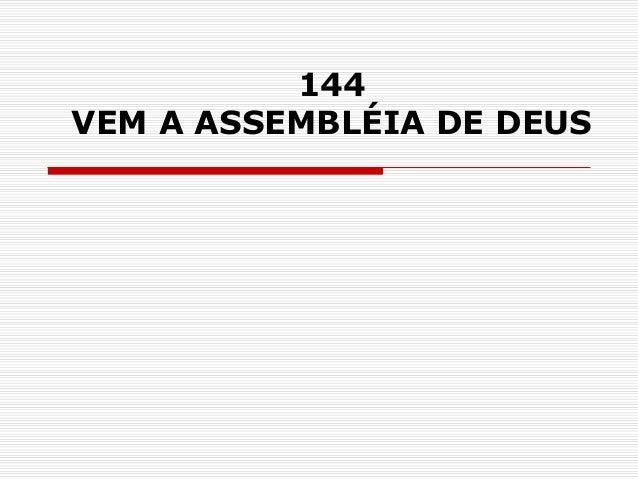 144 VEM A ASSEMBLÉIA DE DEUS
