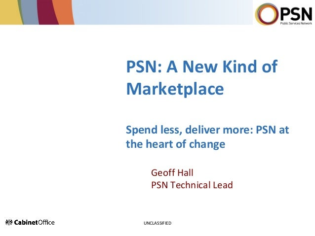 PSN: A New Kind ofMarketplaceSpend less, deliver more: PSN atthe heart of changeGeoff HallPSN Technical LeadUNCLASSIFIED