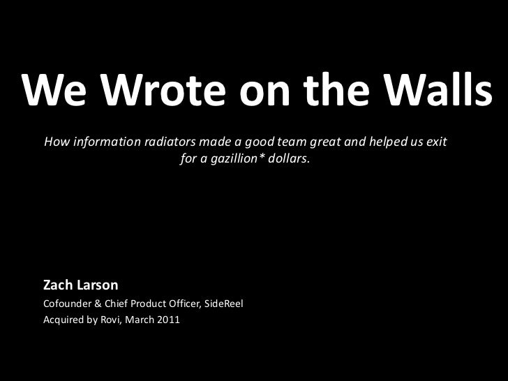 We Wrote on the Walls<br />How information radiators made a good team great and helped us exit for a gazillion* dollars.<b...