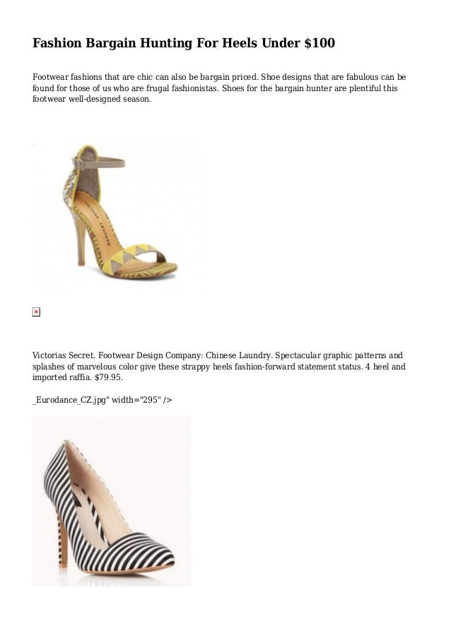Fashion Bargain Hunting For Heels Under $100 Footwear fashions that are chic can also be bargain priced. Shoe designs that...