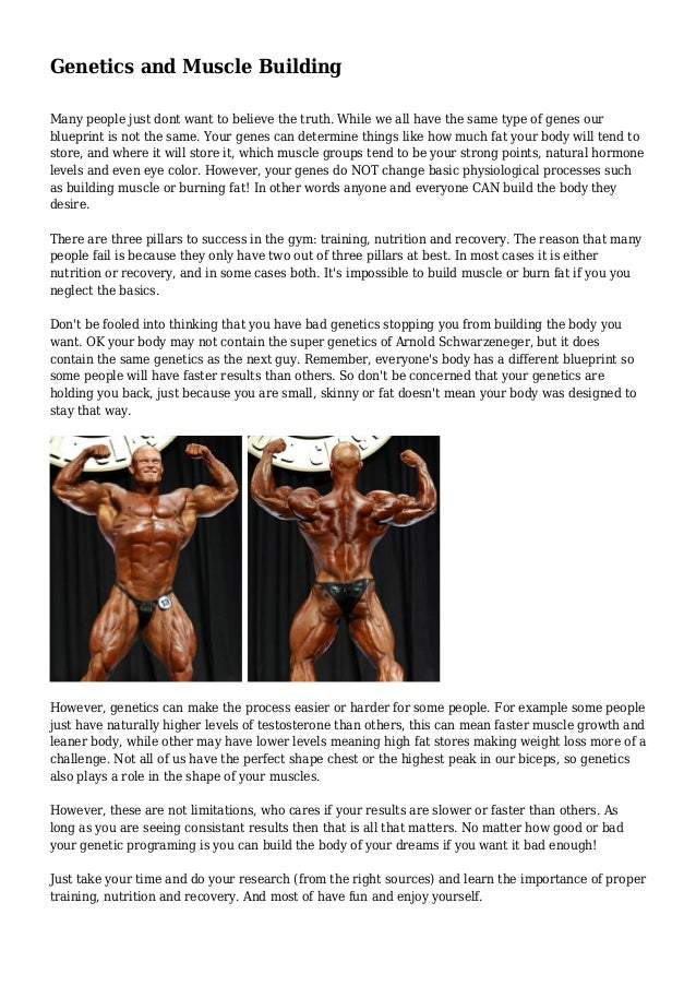 Genetics and Muscle Building Many people just dont want to believe the truth. While we all have the same type of genes our...
