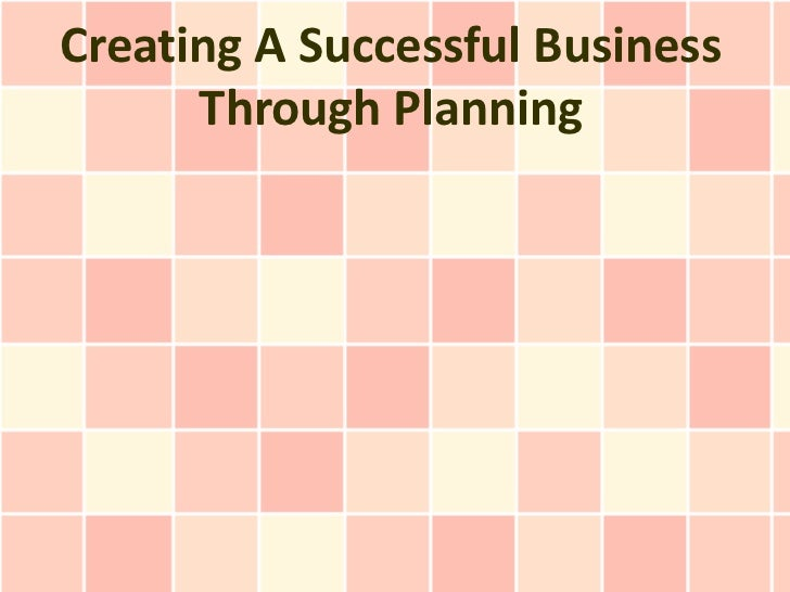 Creating A Successful Business      Through Planning