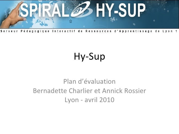 Hy-Sup Plan d'évaluation Bernadette Charlier et Annick Rossier Lyon - avril 2010