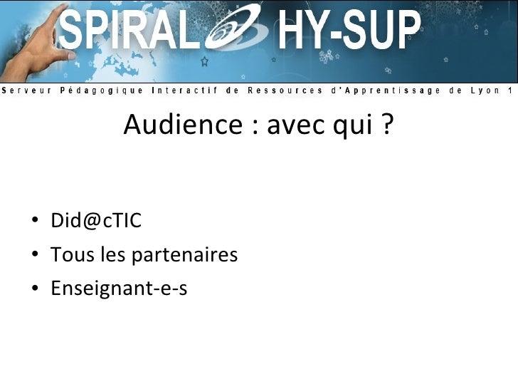 Audience : avec qui ? <ul><li>[email_address] </li></ul><ul><li>Tous les partenaires </li></ul><ul><li>Enseignant-e-s </li...
