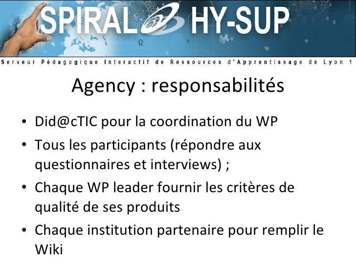 Agency : responsabilités <ul><li>Did@cTIC pour la coordination du WP </li></ul><ul><li>Tous les participants (répondre aux...