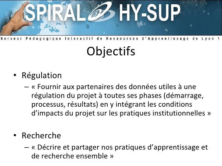 Objectifs <ul><li>Régulation </li></ul><ul><ul><li>«Fournir aux partenaires des données utiles à une régulation du projet...