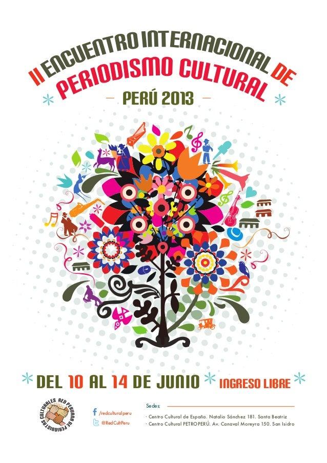Del 10 al 14 de junioPerú 2013Ingreso libre· Centro Cultural de España. Natalio Sánchez 181. Santa Beatriz· Centro Cultura...